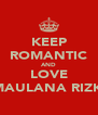 KEEP ROMANTIC AND LOVE MAULANA RIZKI - Personalised Poster A4 size