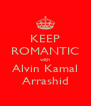 KEEP ROMANTIC with Alvin Kamal Arrashid - Personalised Poster A4 size