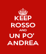 KEEP ROSSO AND UN PO'  ANDREA - Personalised Poster A4 size