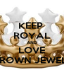 KEEP  ROYAL AND LOVE CROWN JEWELS - Personalised Poster A4 size