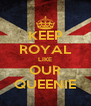KEEP ROYAL LIKE OUR QUEENIE - Personalised Poster A4 size