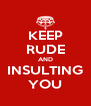KEEP RUDE AND INSULTING YOU - Personalised Poster A4 size