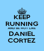 KEEP RUNNING AND BE HOT LIKE DANIEL CORTEZ - Personalised Poster A4 size
