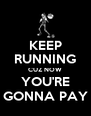 KEEP RUNNING CUZ NOW YOU'RE GONNA PAY - Personalised Poster A4 size