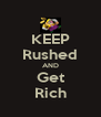 KEEP Rushed AND Get Rich - Personalised Poster A4 size