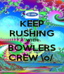 KEEP RUSHING  WITH BOWLERS CREW \o/  - Personalised Poster A4 size