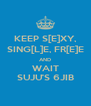 KEEP S[E]XY, SING[L]E, FR[E]E AND WAIT SUJU'S 6JIB - Personalised Poster A4 size