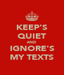 KEEP'S QUIET AND IGNORE'S MY TEXTS - Personalised Poster A4 size