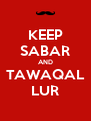 KEEP SABAR AND TAWAQAL LUR - Personalised Poster A4 size