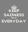 KEEP SADNESS WITH EVERYDAY  - Personalised Poster A4 size
