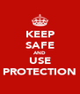 KEEP SAFE AND USE PROTECTION - Personalised Poster A4 size