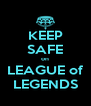 KEEP SAFE on LEAGUE of LEGENDS - Personalised Poster A4 size