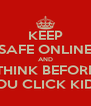 KEEP SAFE ONLINE AND THINK BEFORE YOU CLICK KIDS! - Personalised Poster A4 size