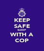 KEEP SAFE SLEEP WITH A COP - Personalised Poster A4 size