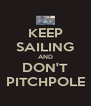 KEEP SAILING AND DON'T PITCHPOLE - Personalised Poster A4 size