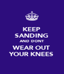 KEEP SANDING AND DONT WEAR OUT YOUR KNEES - Personalised Poster A4 size