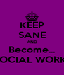 KEEP SANE AND Become... A SOCIAL WORKER! - Personalised Poster A4 size