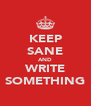 KEEP SANE AND WRITE SOMETHING - Personalised Poster A4 size