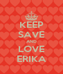 KEEP SAVE AND LOVE ERIKA - Personalised Poster A4 size