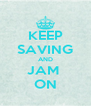 KEEP SAVING AND JAM  ON - Personalised Poster A4 size