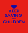 KEEP SAVING  THE CHILDREN  - Personalised Poster A4 size