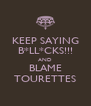 KEEP SAYING B*LL*CKS!!! AND BLAME TOURETTES - Personalised Poster A4 size