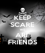 KEEP SCARE WE ARE FRIENDS - Personalised Poster A4 size
