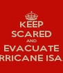 KEEP SCARED AND EVACUATE HURRICANE ISAAC - Personalised Poster A4 size