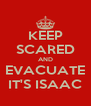KEEP SCARED AND EVACUATE IT'S ISAAC - Personalised Poster A4 size