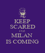 KEEP SCARED CUZ MILAN  IS COMING - Personalised Poster A4 size