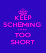 KEEP SCHEMING  LIFES  TOO SHORT - Personalised Poster A4 size