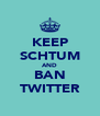 KEEP SCHTUM AND BAN TWITTER - Personalised Poster A4 size