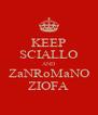 KEEP SCIALLO AND ZaNRoMaNO ZIOFA - Personalised Poster A4 size