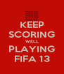 KEEP SCORING WELL PLAYING FIFA 13 - Personalised Poster A4 size