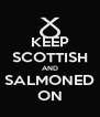 KEEP SCOTTISH AND SALMONED ON - Personalised Poster A4 size