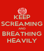 KEEP SCREAMING AND BREATHING HEAVILY - Personalised Poster A4 size