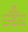 KEEP SCREAMING AND IT WILL ALL GET BETTER - Personalised Poster A4 size