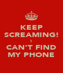 KEEP SCREAMING! I CAN'T FIND MY PHONE - Personalised Poster A4 size