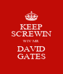 KEEP SCREWIN WIV MR DAVID GATES - Personalised Poster A4 size