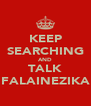 KEEP SEARCHING AND TALK FALAINEZIKA - Personalised Poster A4 size