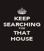 KEEP SEARCHING FOR THAT HOUSE - Personalised Poster A4 size