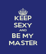 KEEP SEXY AND BE MY MASTER - Personalised Poster A4 size