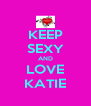 KEEP SEXY AND LOVE KATIE - Personalised Poster A4 size