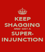 KEEP SHAGGING AND GET A SUPER- INJUNCTION - Personalised Poster A4 size