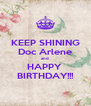 KEEP SHINING Doc Arlene and HAPPY  BIRTHDAY!!! - Personalised Poster A4 size