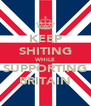 KEEP SHITING WHILE SUPPORTING BRITAIN - Personalised Poster A4 size