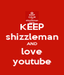 KEEP shizzleman AND love youtube - Personalised Poster A4 size