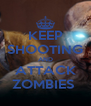 KEEP SHOOTING AND ATTACK ZOMBIES  - Personalised Poster A4 size