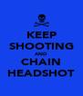 KEEP SHOOTING AND CHAIN HEADSHOT - Personalised Poster A4 size