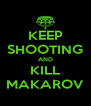 KEEP SHOOTING AND KILL MAKAROV - Personalised Poster A4 size